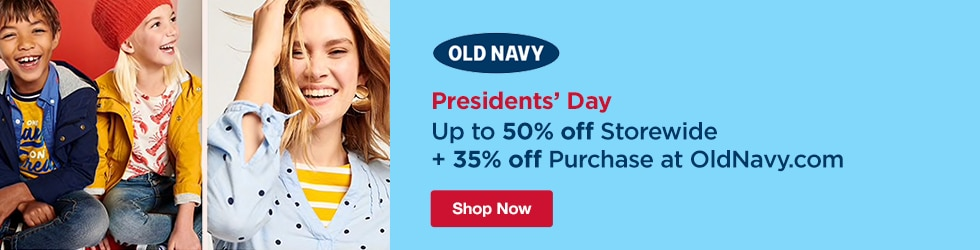 Old Navy - Presidents' Day – Up to 50% off Storewide + 35% off Purchase at OldNavy.com