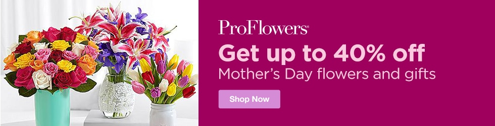 ProFlowers - Save Up to 40% off Mother's Day Flowers & Gifts