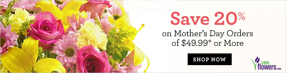 1800Flowers - Save 20% on Mother's Day Flowers & Gifts Purchases of $49.99+