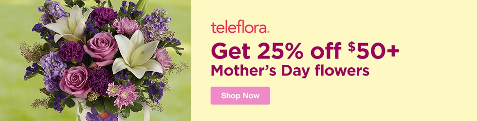 Teleflora Flowers - Coupons.com Exclusive : Save 25% Off Mother's Day Flowers $50+