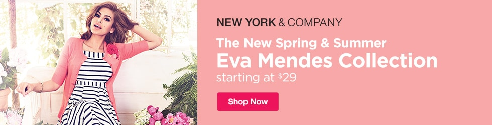 New York and Company - The New Spring & Summer Eva Mendes Collection – starting at $29.