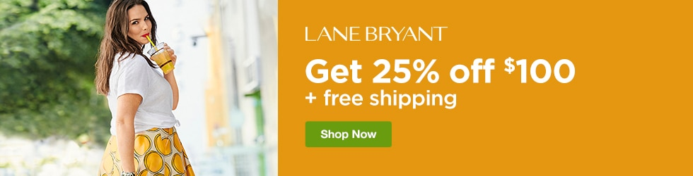 Lane Bryant - Save 25% off $100 + Free Shipping
