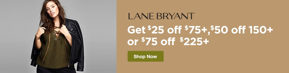 Lane Bryant - $25 Off $75+, $50 Off $150+ or $75 Off $225+