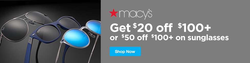 Macys - Sunglasses: $20 Off $100+ or $50 Off $100+
