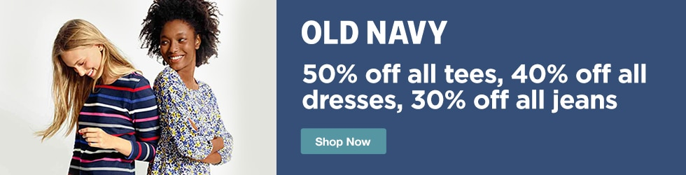Old Navy - 50% off All Tees, 40% off All Dresses, 30% off All Jeans