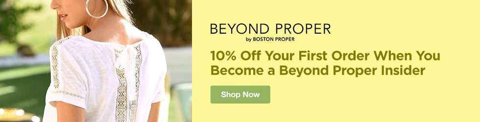 Beyond Proper by Boston Proper - 10% Off Your First Order When You Become a Beyond Proper Insider