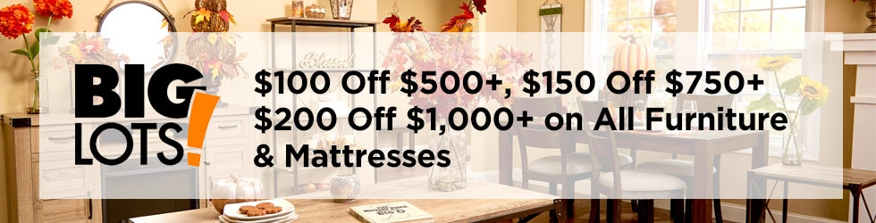 BigLots - $100 Off $500+, $150 Off $750+, $200 Off $1,000+ on All Furniture & Mattresses