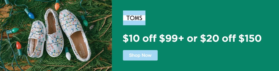 TOMS - $10 off $99+ or $20 off $150