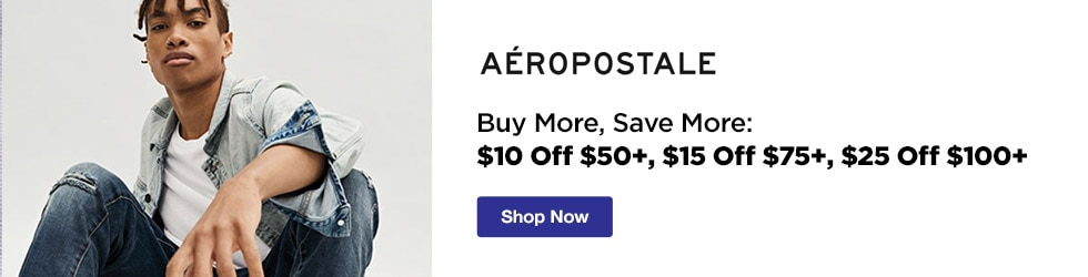 Aeropostale - In-Store | Buy More, Save More: $10 Off $50+, $15 Off $75+, $25 Off $100+