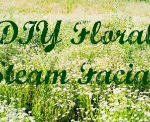 DIY Herbal & Floral Steam Facials