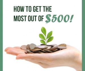 get the most out of $500