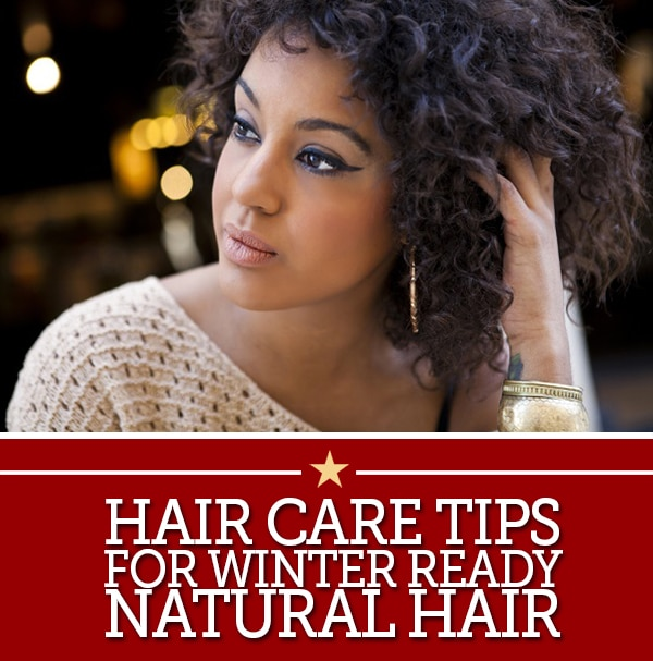 Hair Care Tips for Winter Ready Natural Hair
