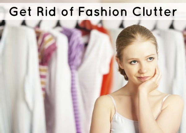 Get Rid of Fashion Clutter