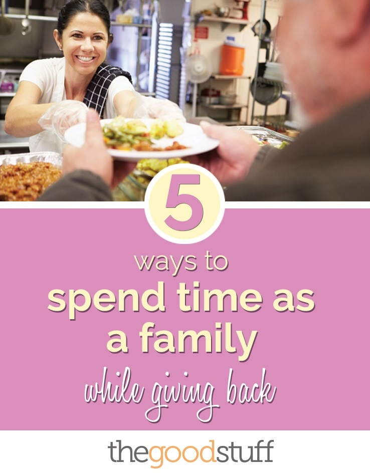 5 Ways To Spend Time As A Family While Giving Back