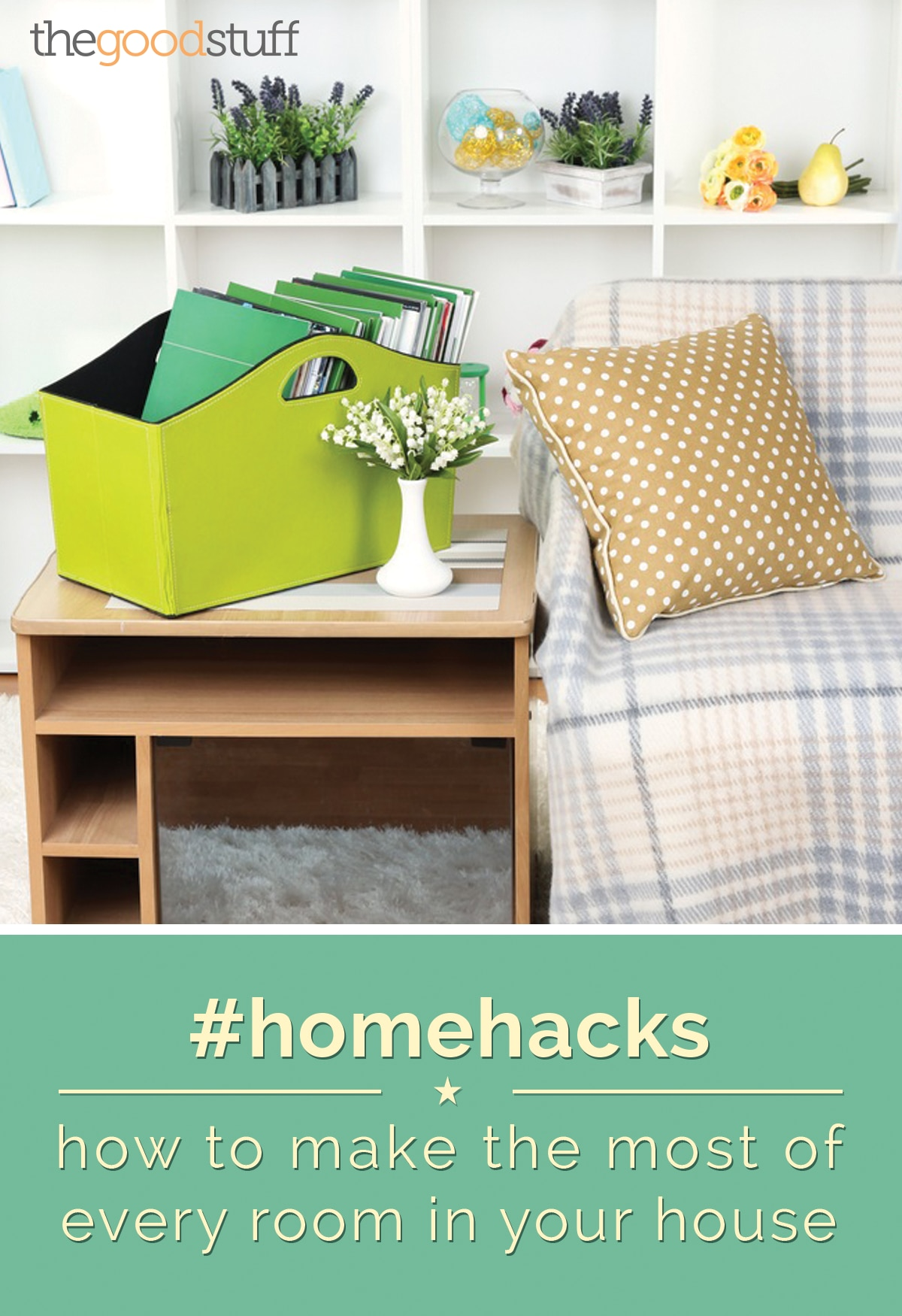 Home Hacks How To Make The Most Of Every Room In Your