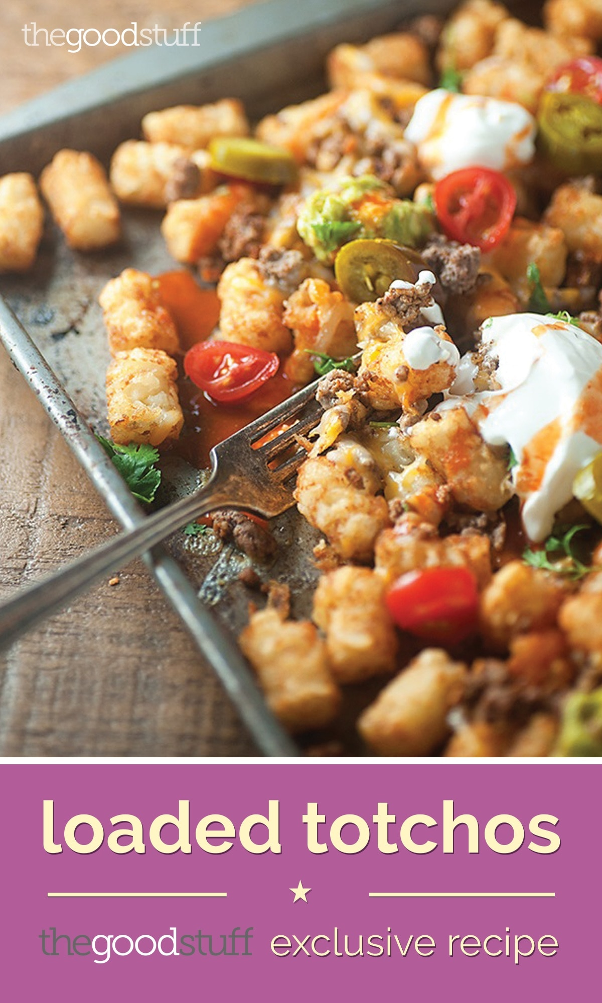 Loaded Totchos (Exclusive Recipe) - thegoodstuff