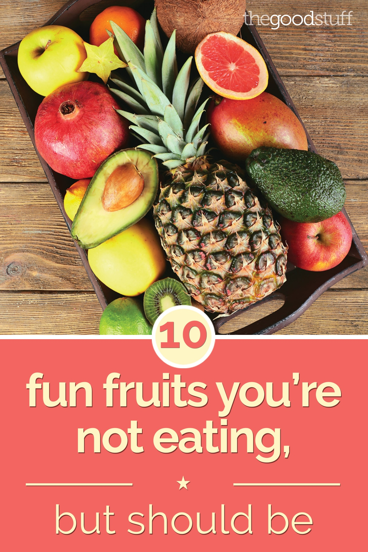 10 Fun Fruits You're Not Eating, But Should Be | thegoodstuff