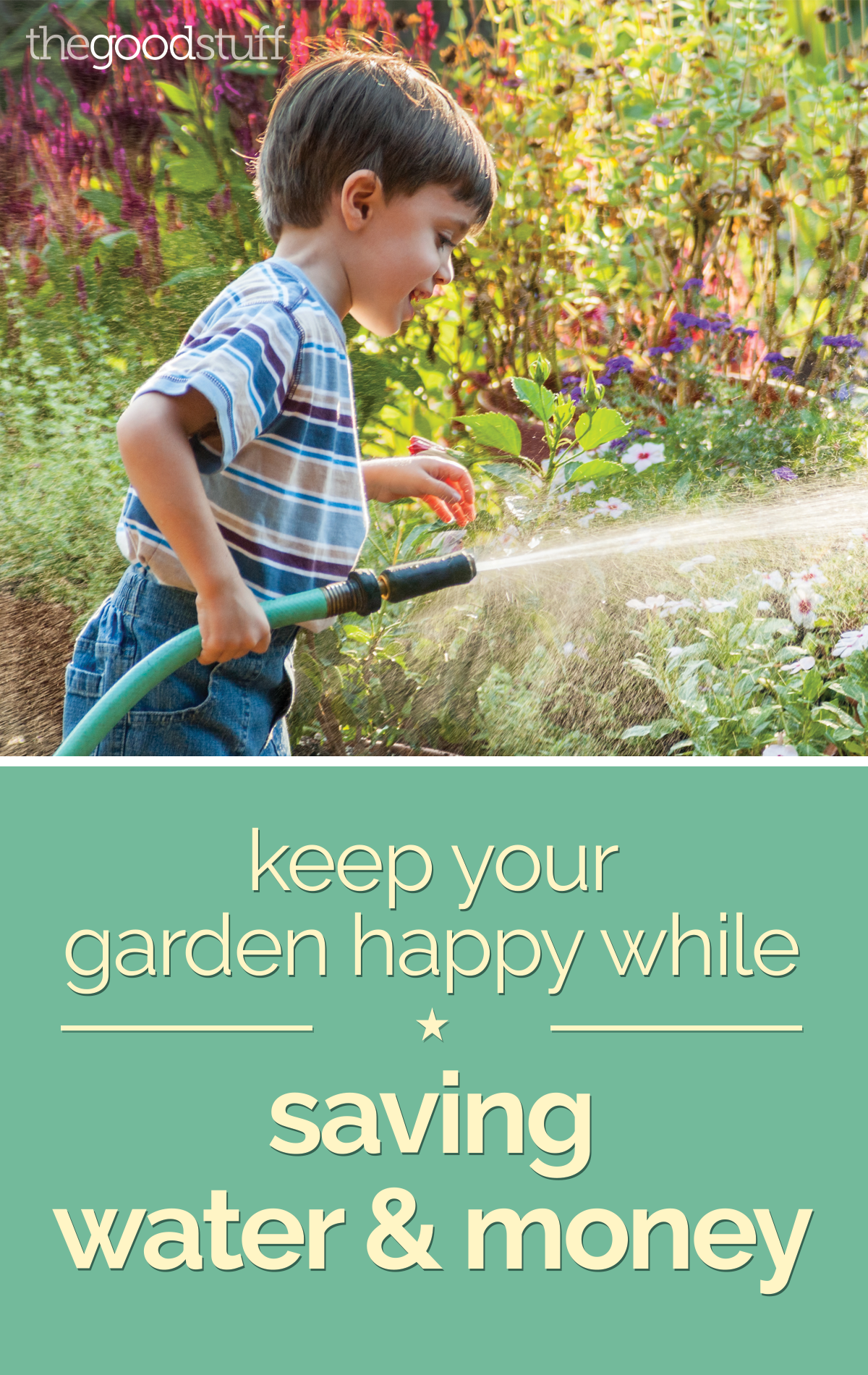 Keep Your Garden Happy while Saving Water & Money | thegoodstuff