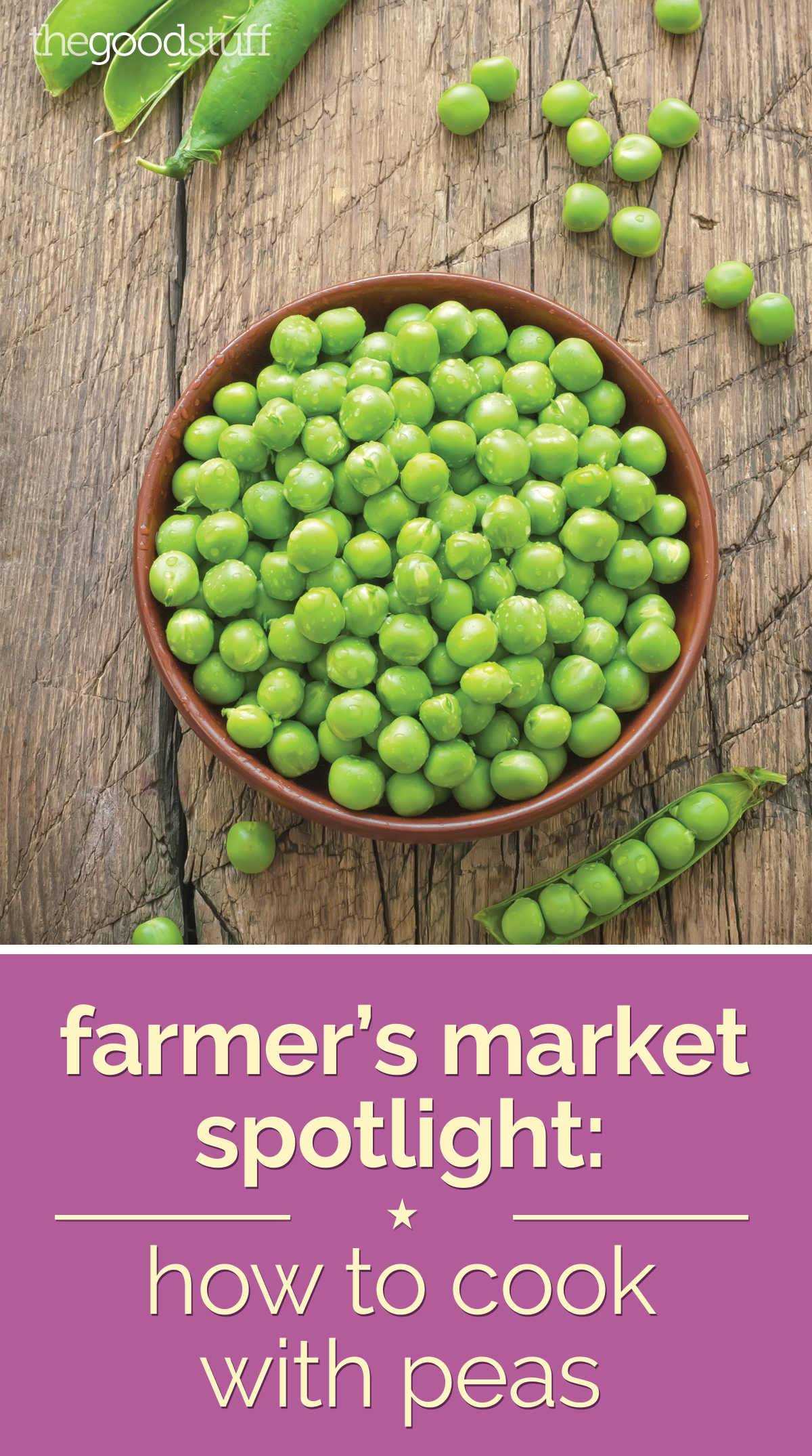 Farmer's Market Spotlight: How to Cook with Peas | thegoodstuff