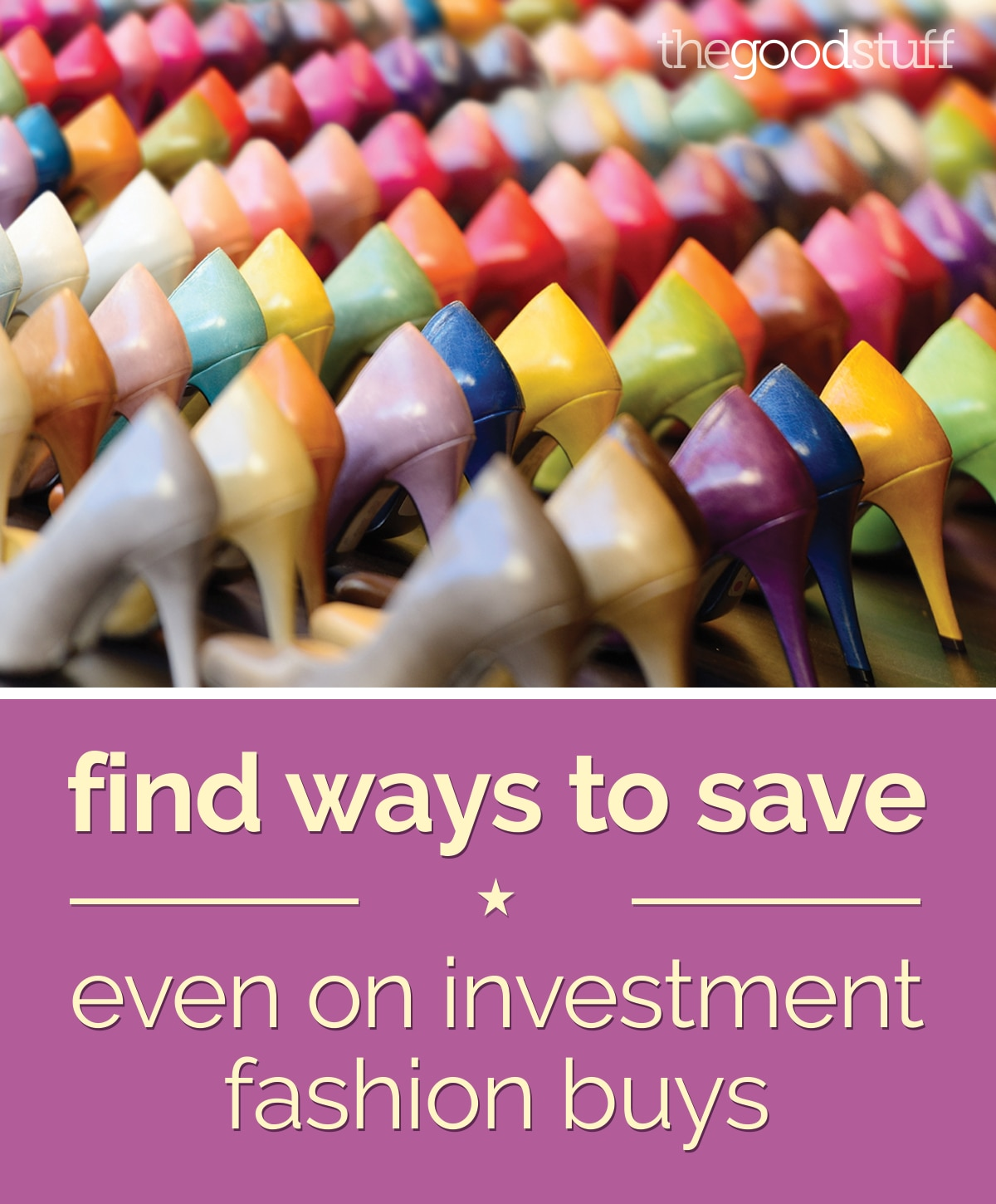 Find Ways to Save Even on Investment Fashion Buys | thegoodstuff
