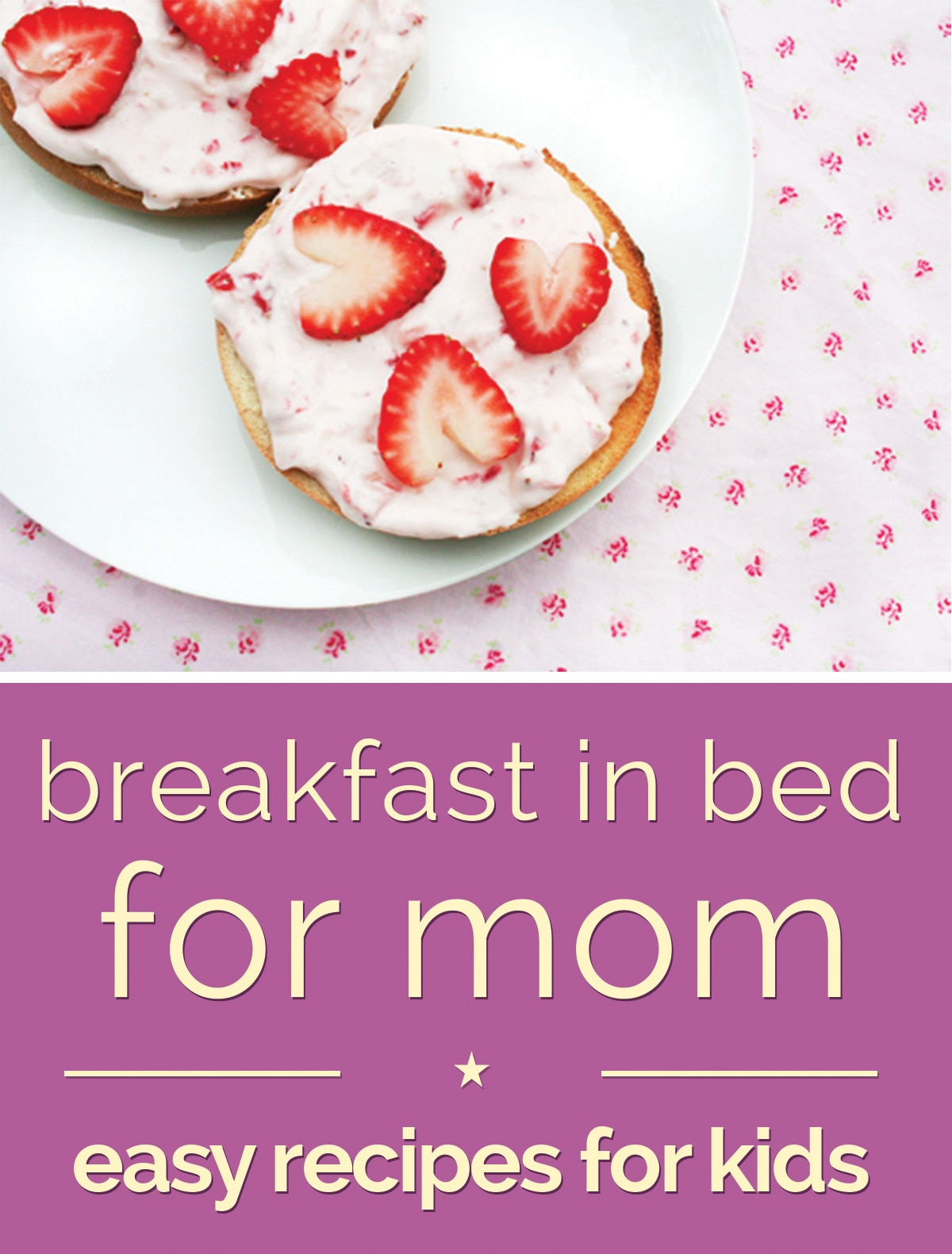 Breakfast In Bed For Mom Easy Recipes Kids