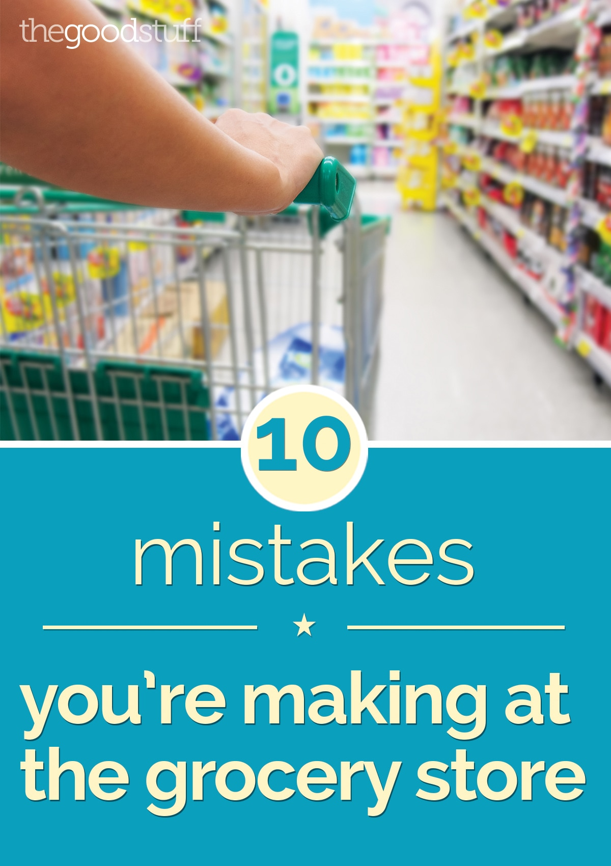 10 Mistakes You're Making When Grocery Shopping | thegoodstuff