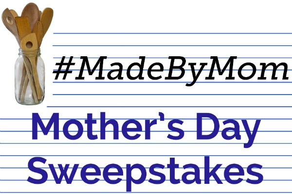 #MadeByMom Mother's Day Sweepstakes
