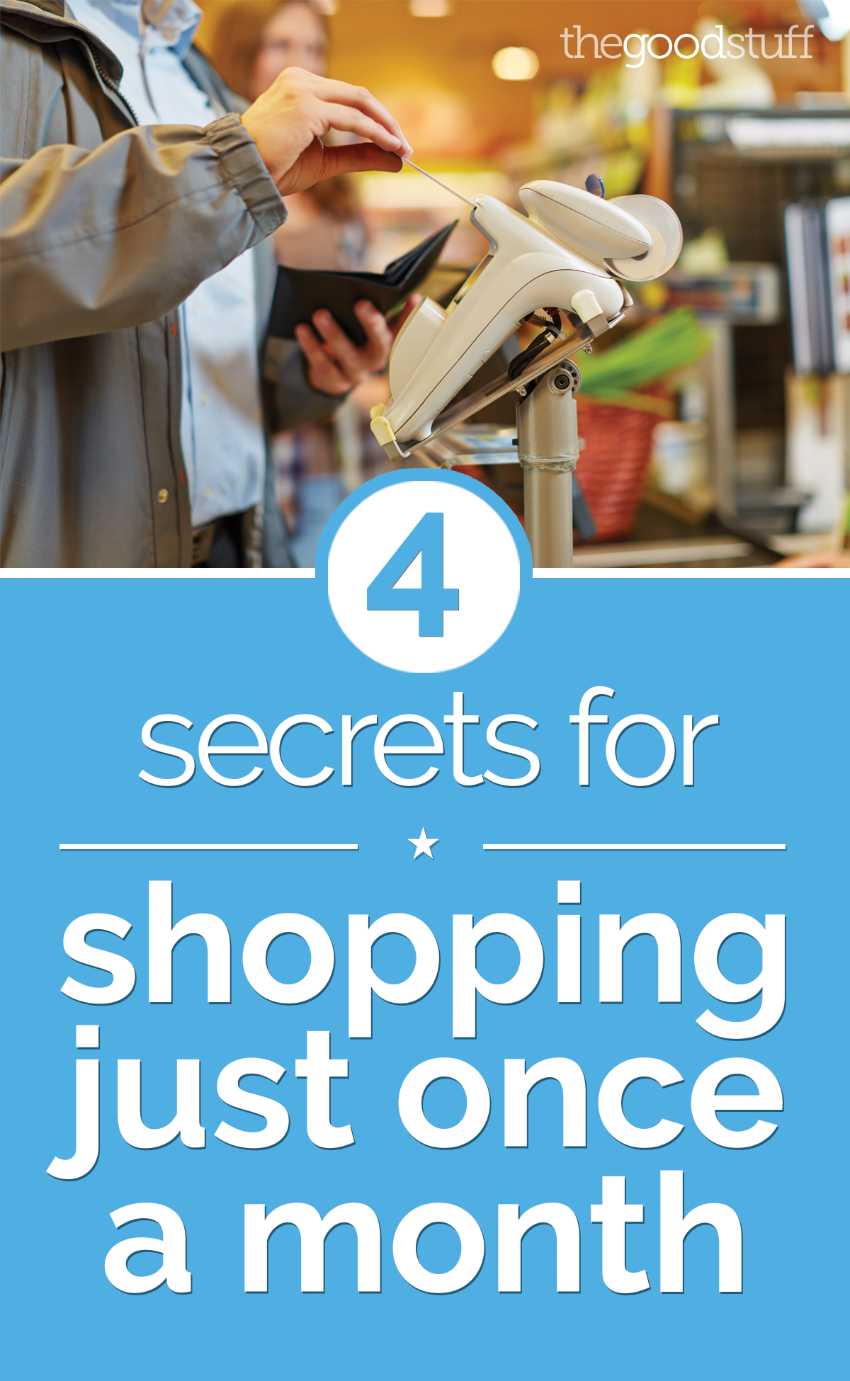 4 Secrets for Shopping Just Once a Month | thegoodstuff