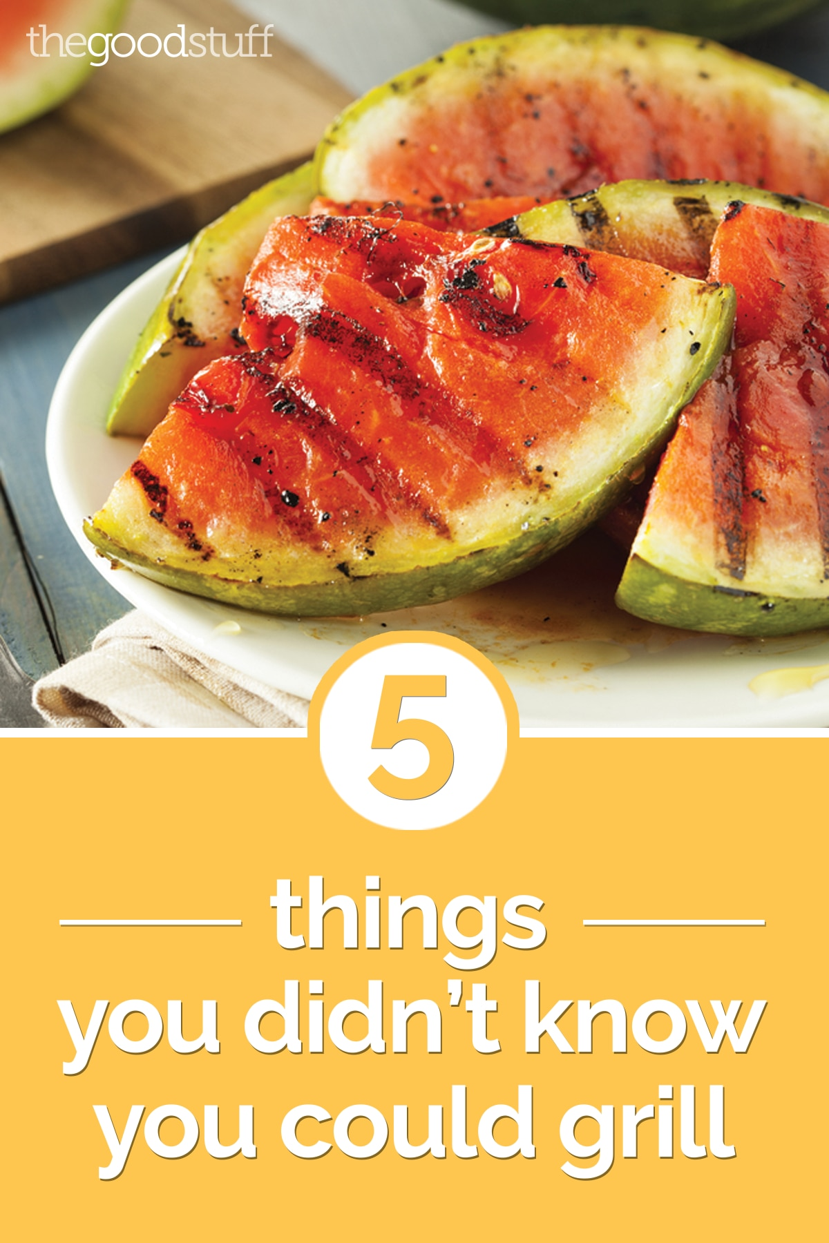 5 Things You Didn't Know You Could Grill | thegoodstuff
