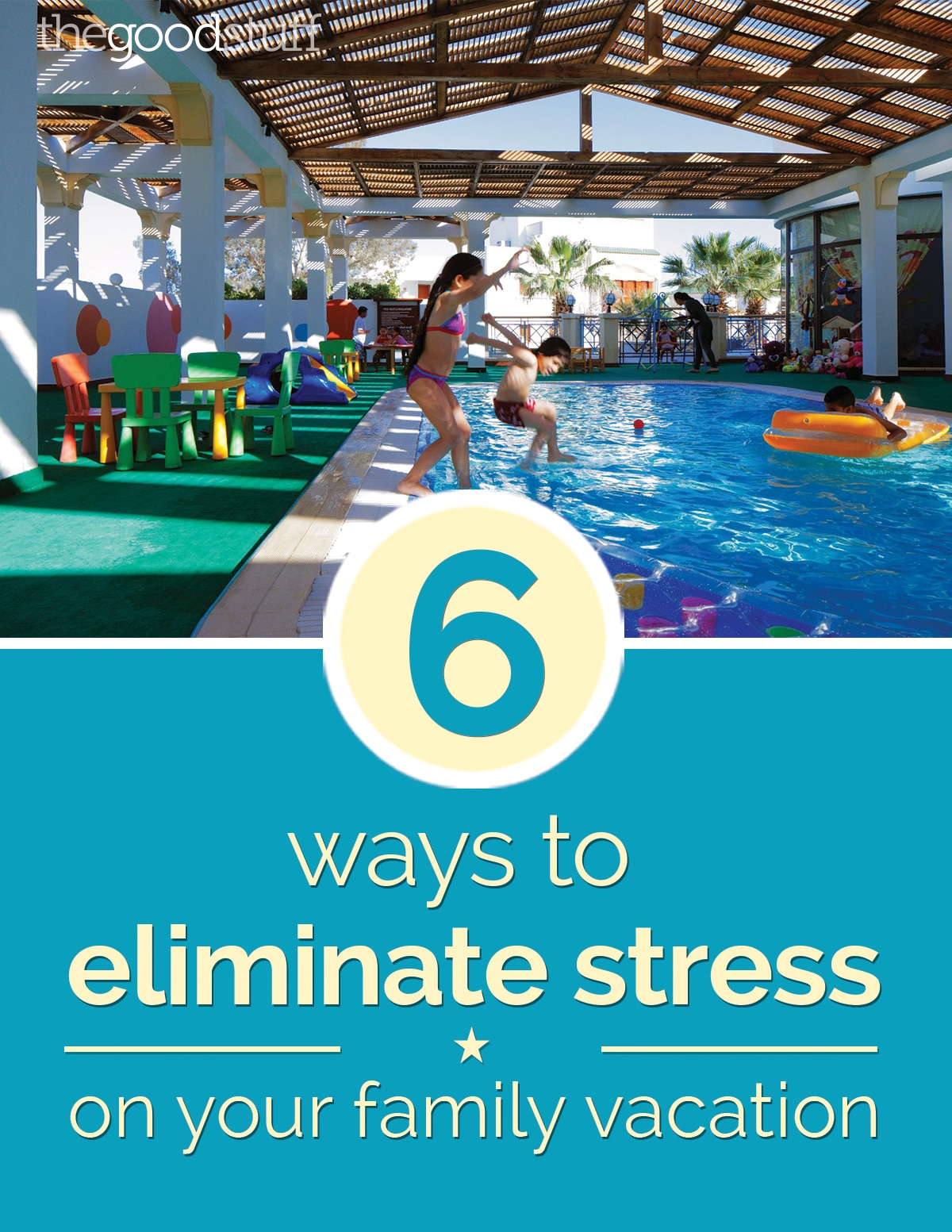 6 Ways to Eliminate Stress From Your Family Vacation | thegoodstuff