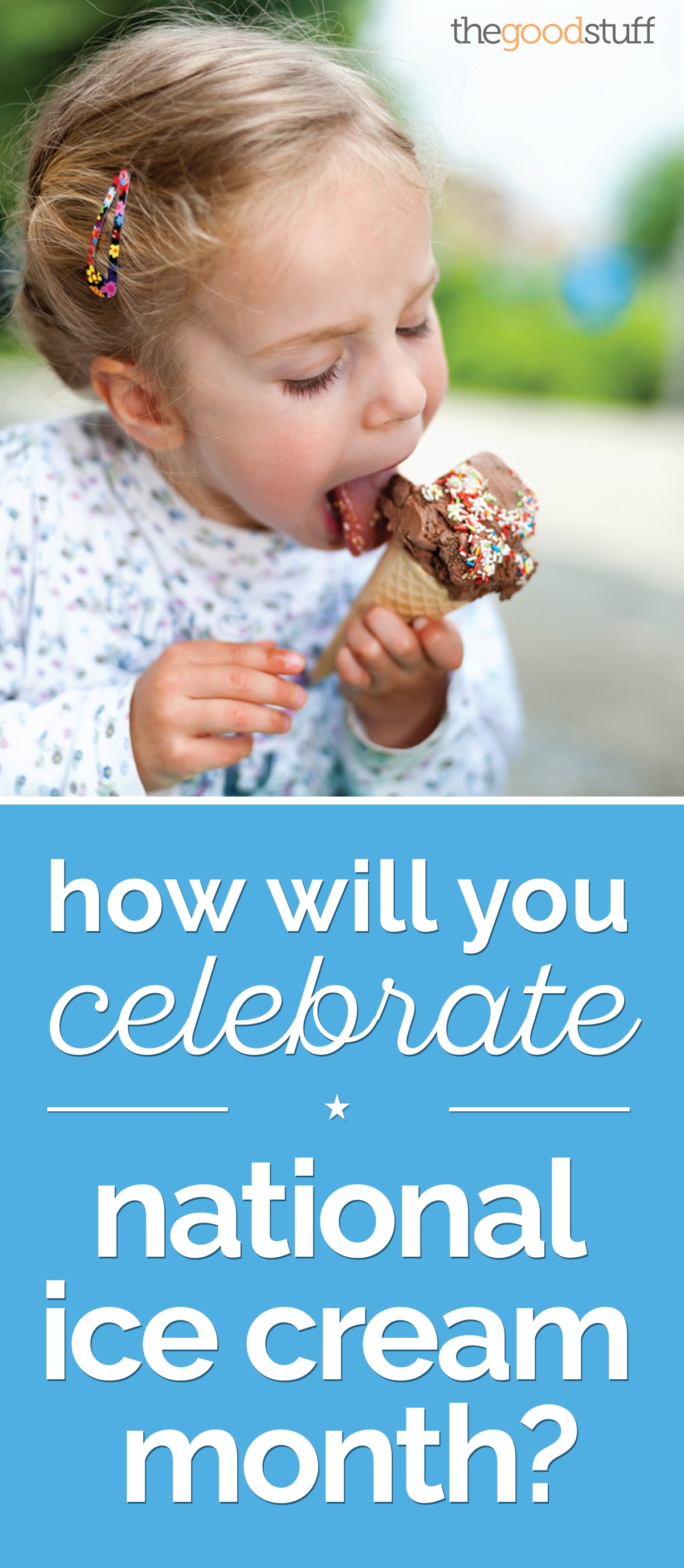 How Will You Celebrate National Ice Cream Month? | thegoodstuff