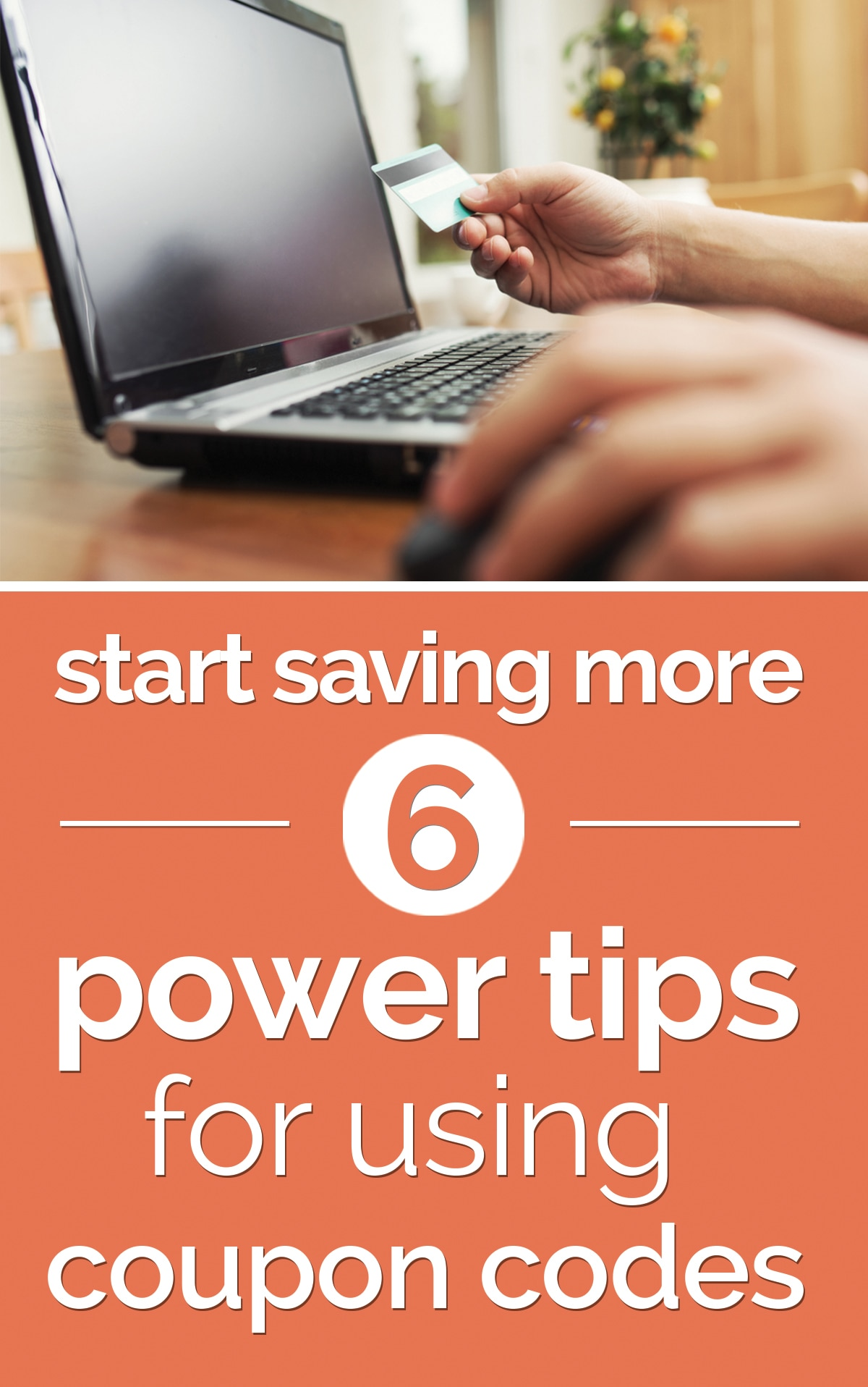 Start Saving More: 6 Power Tips for Using Coupon Codes