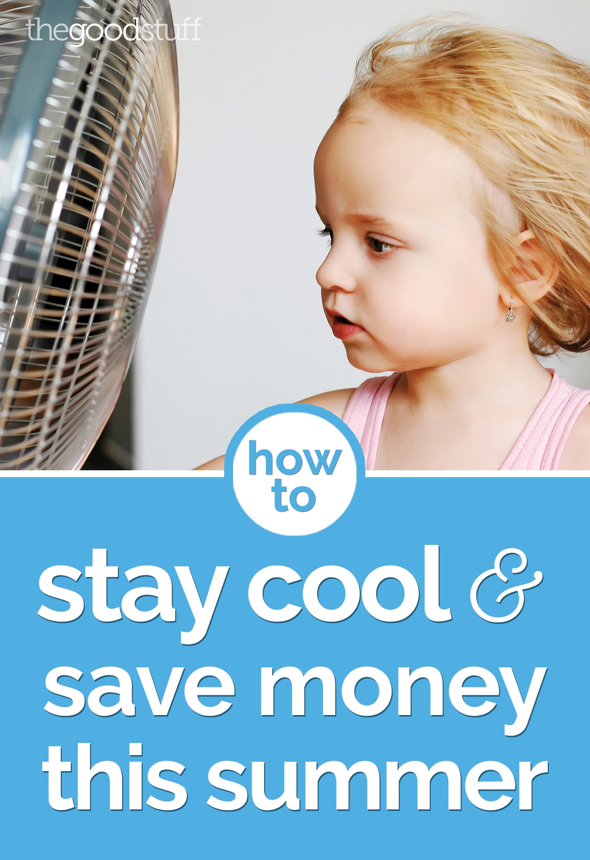 How to Stay Cool & Save Money This Summer | thegoodstuff