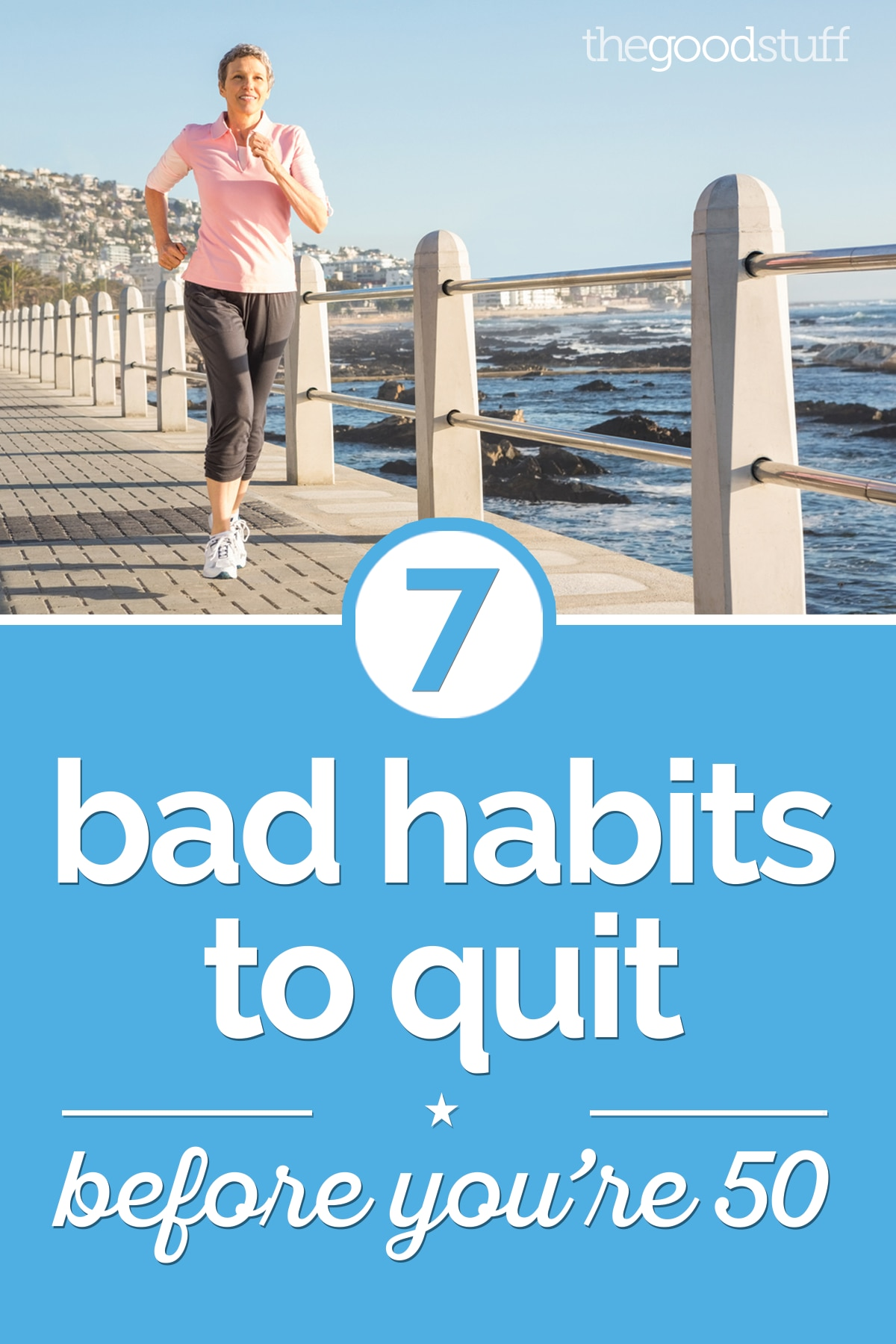 7 Bad Habits to Quit Before You're 50 | thegoodstuff