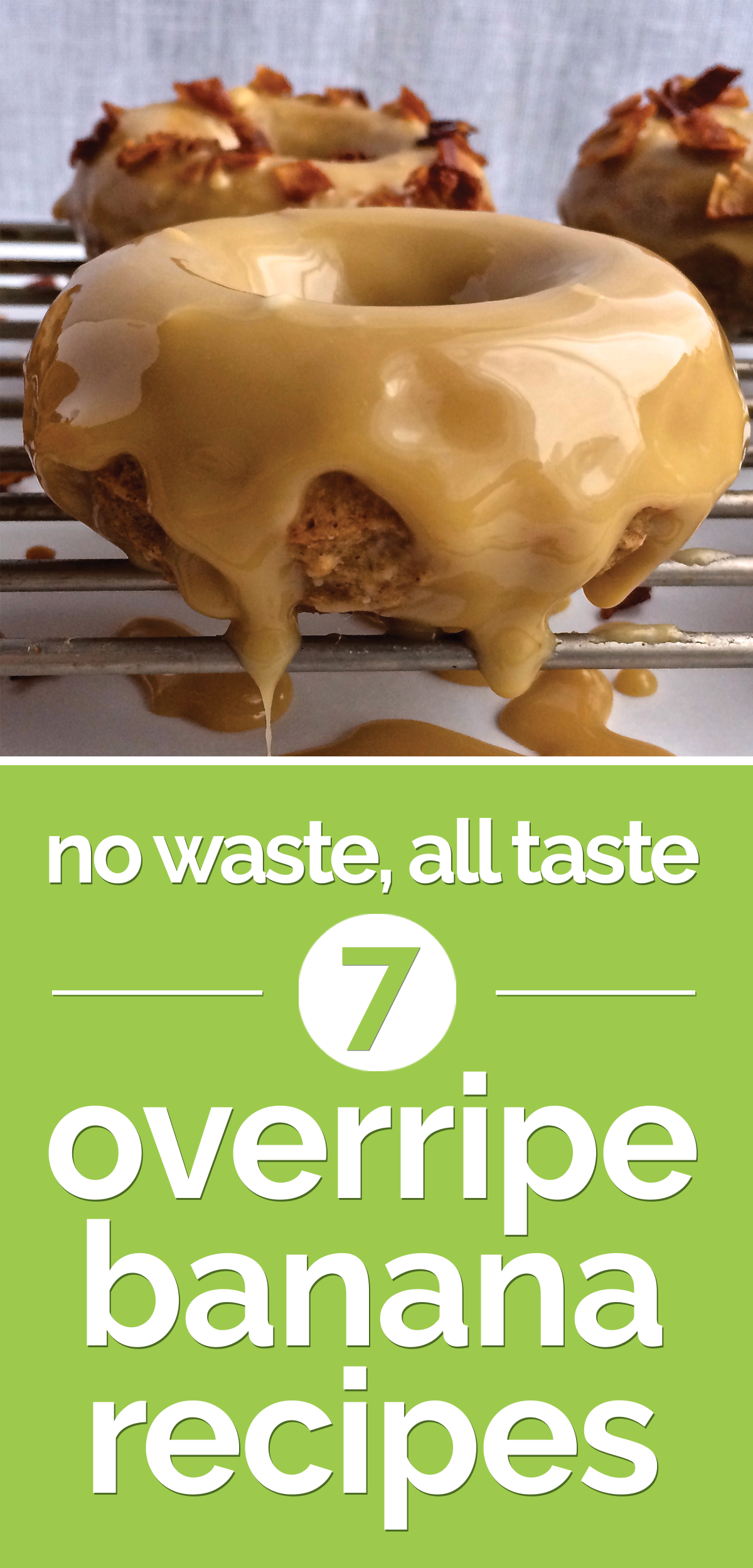 No Waste, All Taste: 7 Overripe Banana Recipes | the good stuff