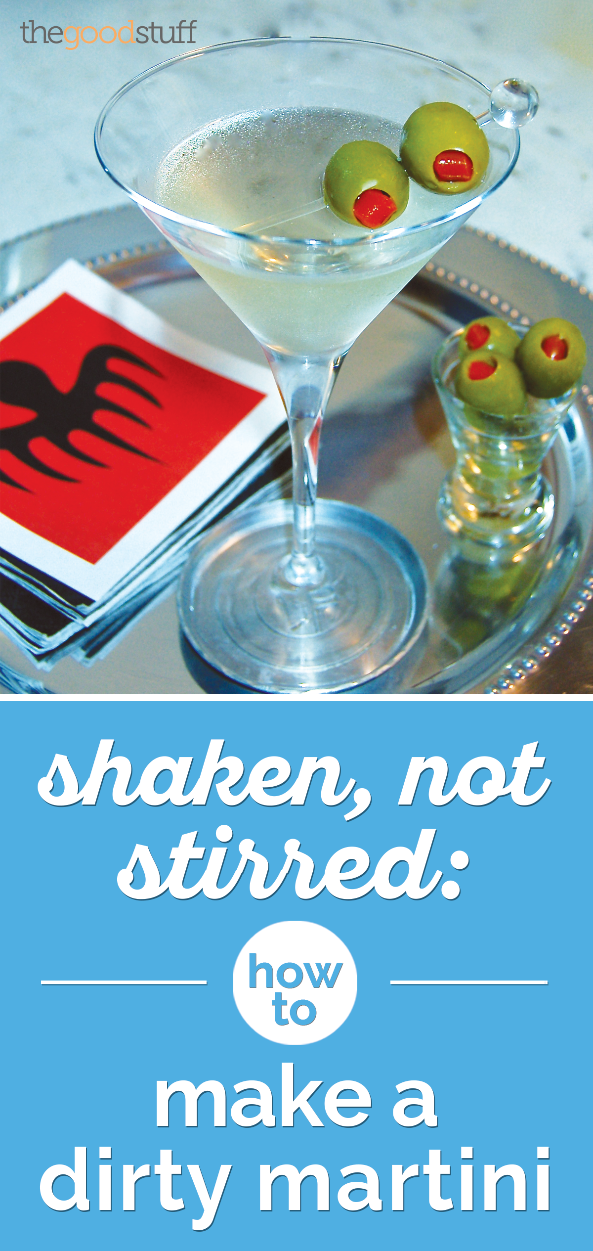Shaken, Not Stirred: How to Make a Dirty Martini | thegoodstuff