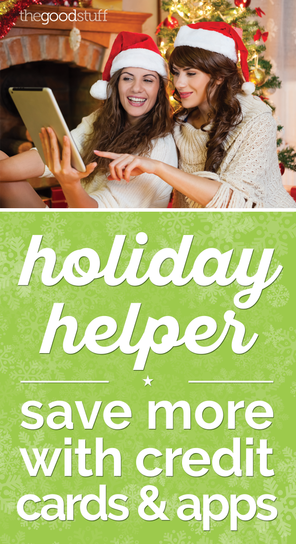 Holiday Helper: Save More With Credit Cards & Apps | thegoodstuff