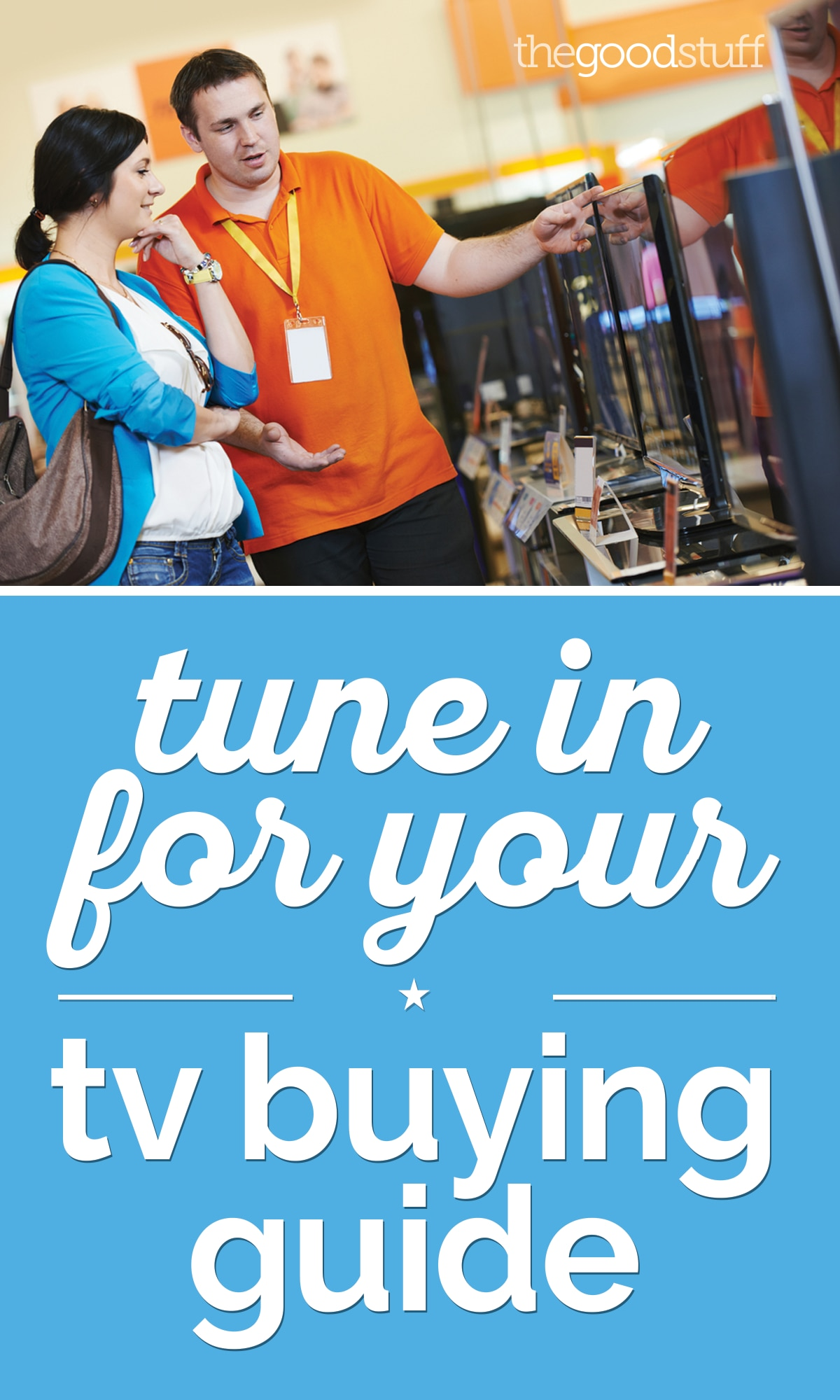 Tune in For Your TV Buying Guide | thegoodstuff