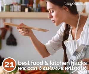 21 Best Food & Kitchen Hacks We Can't Survive Without | thegoodstuff