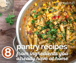 8 Pantry Recipes From Ingredients You Already Have at Home | thegoodstuff