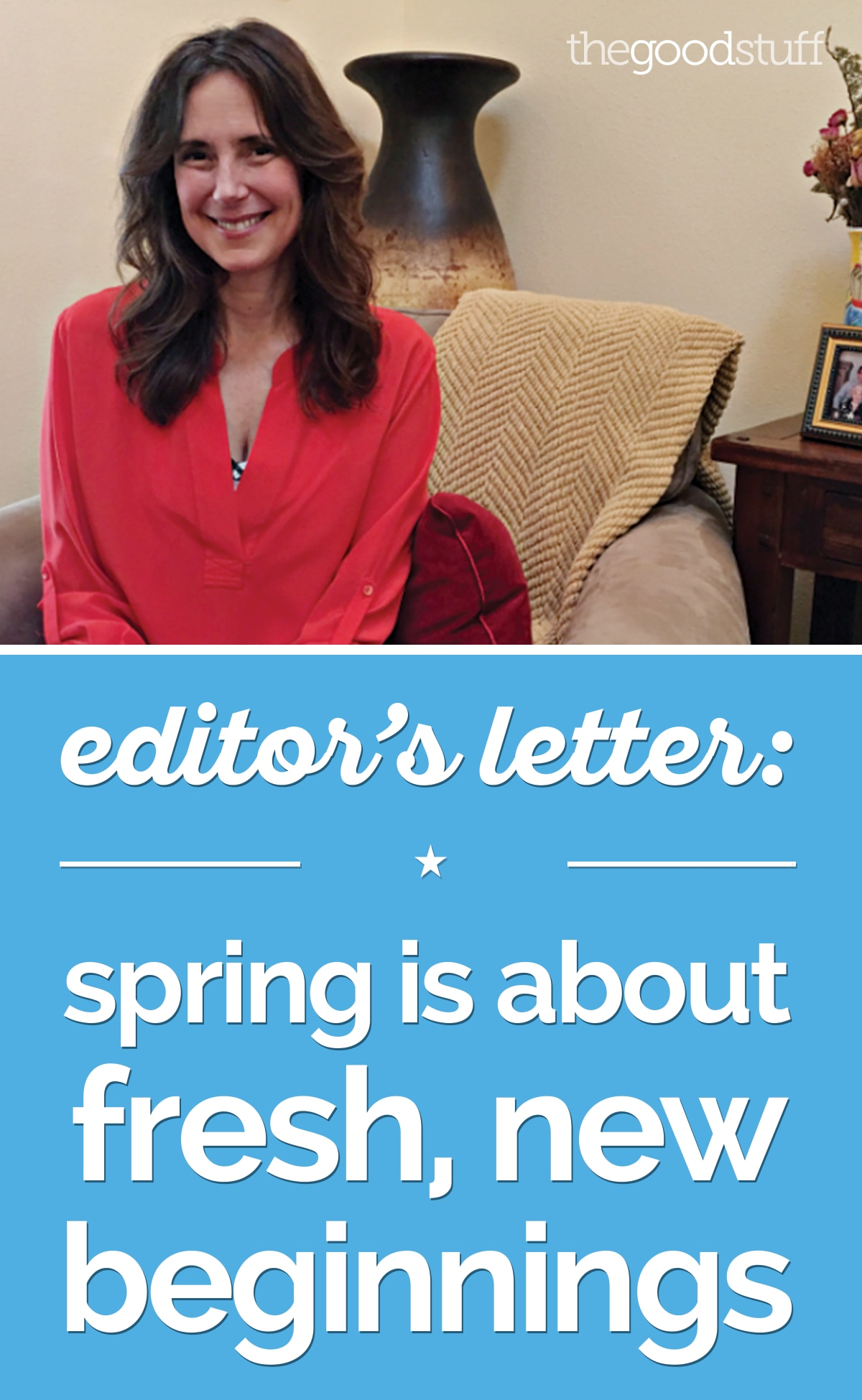 Editor's Letter: Spring is About Fresh, New Beginnings | thegoodstuff