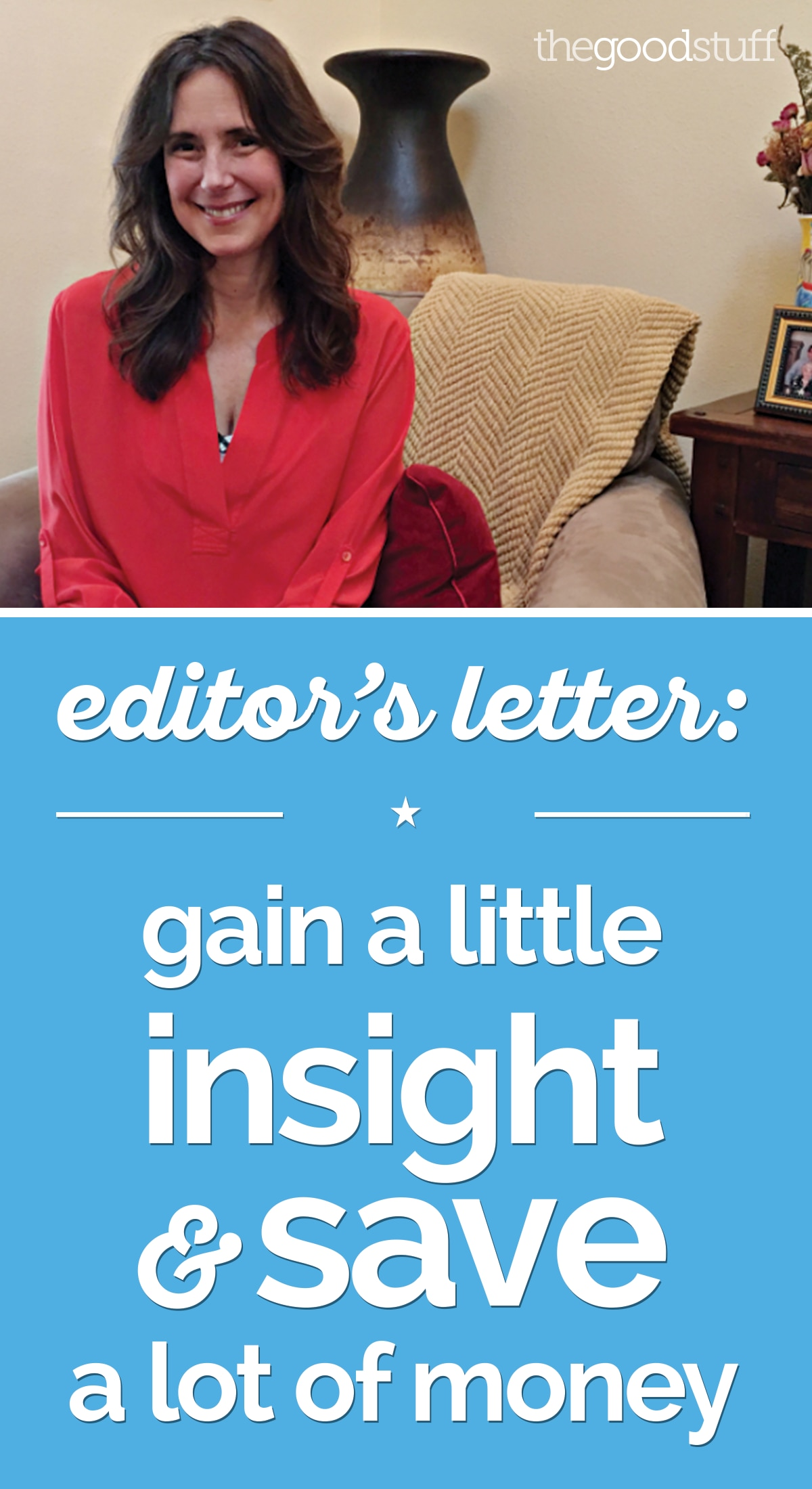 Editor's Letter: Gain a Little Insight & Save a Lot of Money | thegoodstuff