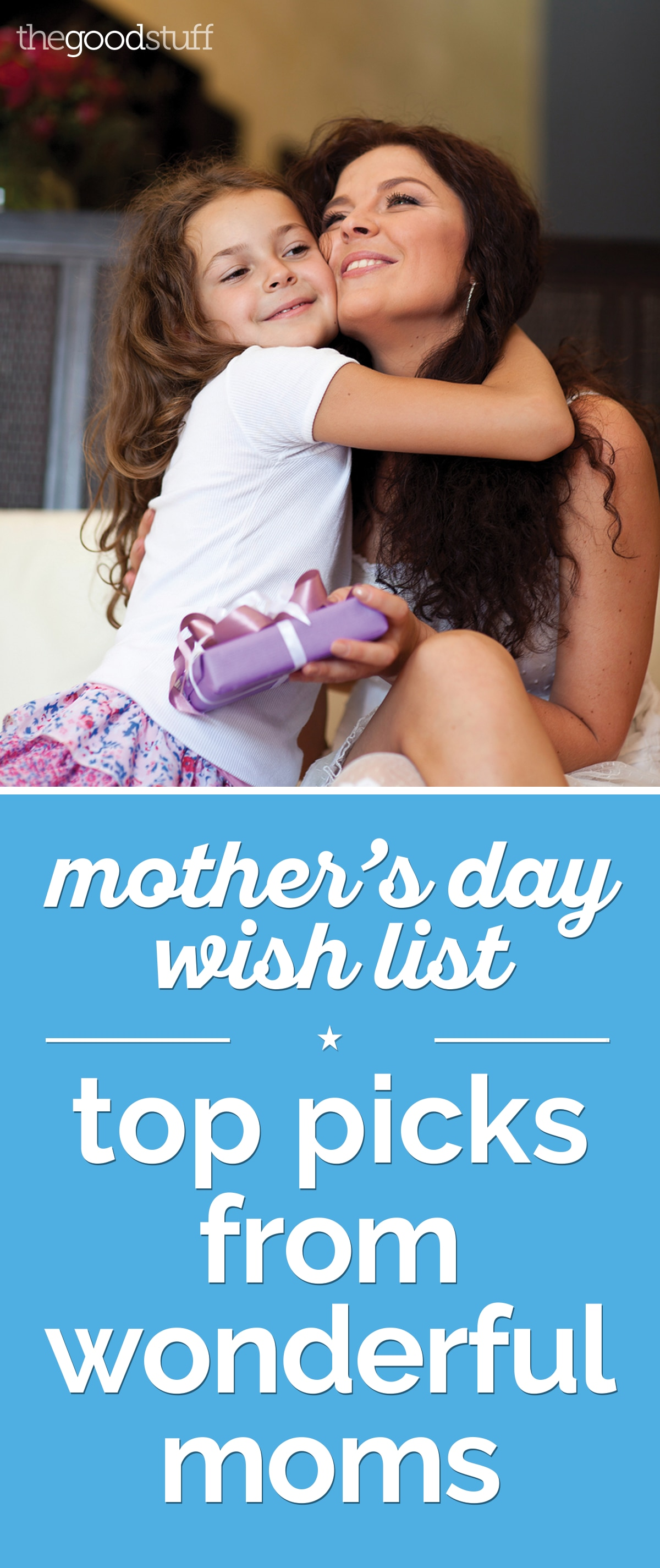 Mother's Day Wish List: Top Picks from Wonderful Moms | thegoodstuff