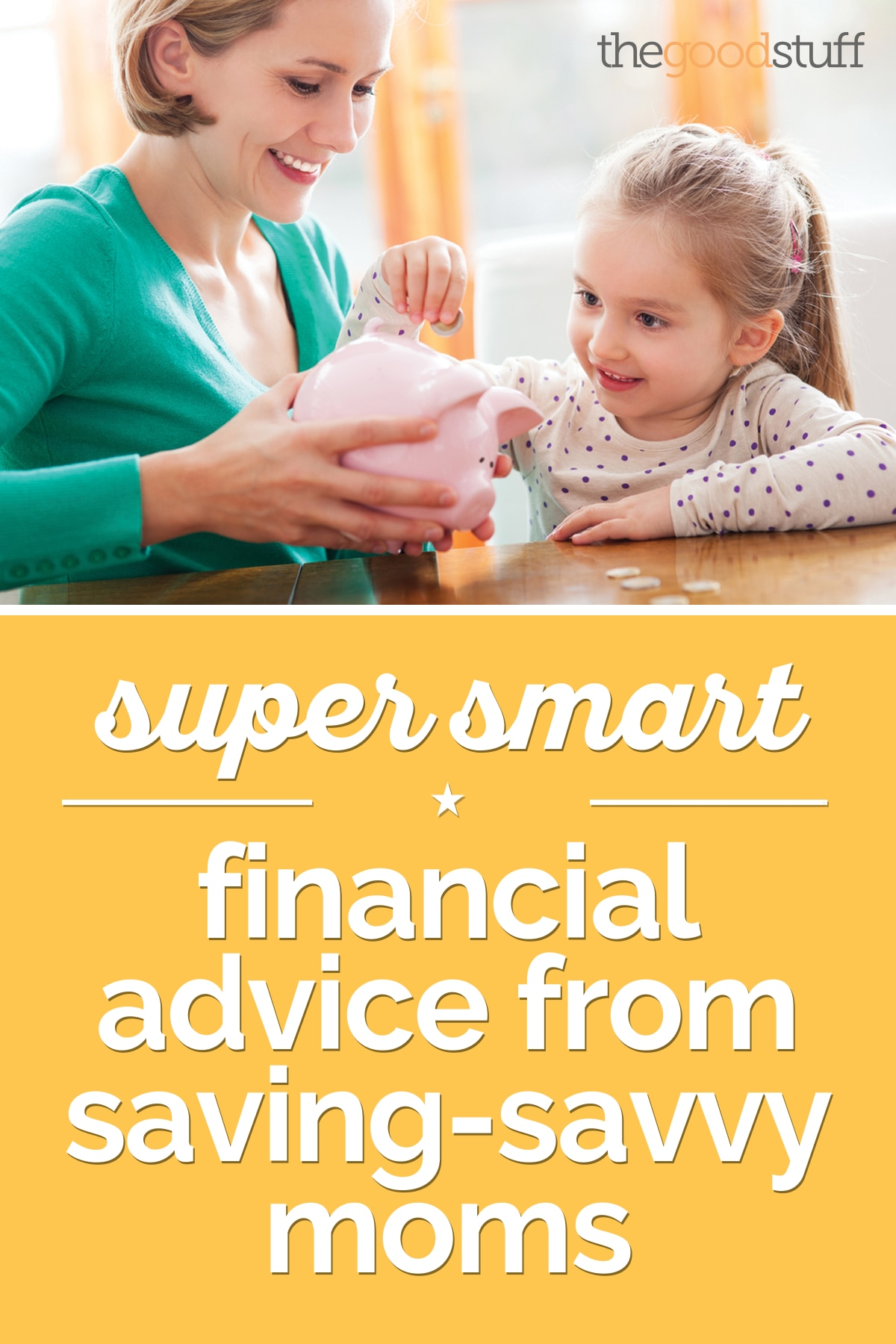 Super Smart Financial Advice from Saving-Savvy Moms | thegoodstuff