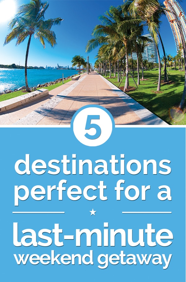 5 destinations perfect for a last minute weekend getaway for Last minute get away weekend