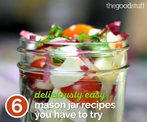6 Deliciously Easy Mason Jar Recipes You Have to Try | thegoodstuff