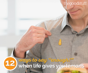 "12 Ways to Say ""Enough!"" When Life Gives You Lemons 
