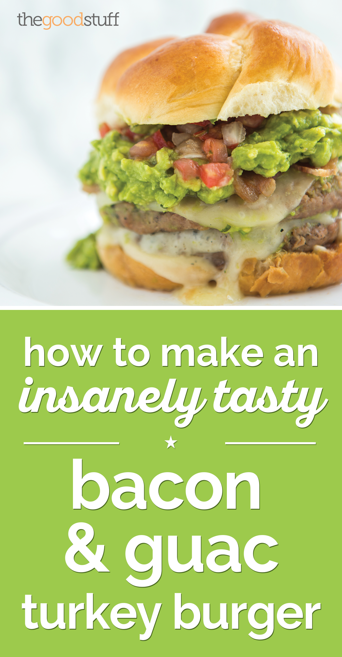 How to Make an Insanely Tasty Bacon & Guac Turkey Burger | thegoodstuff