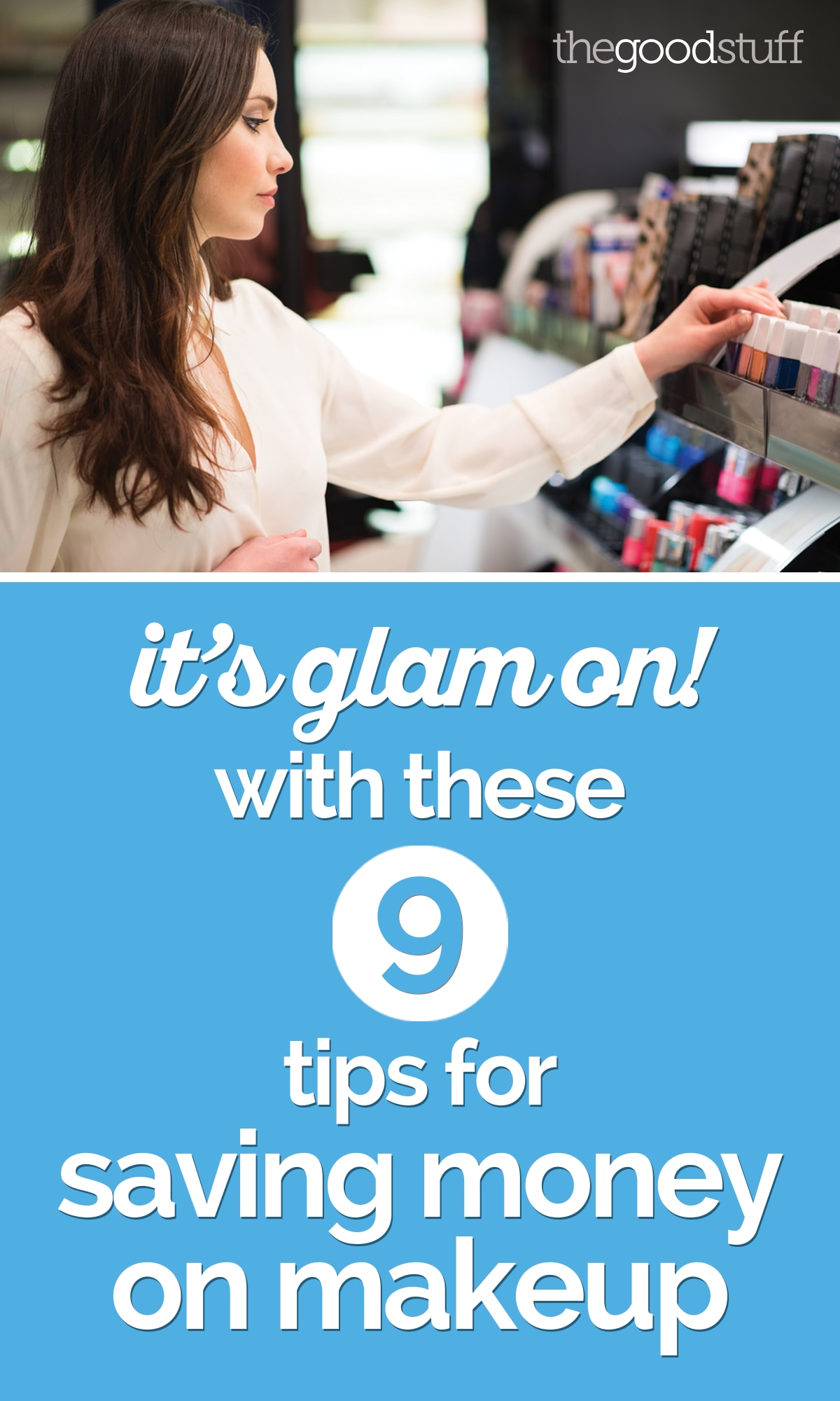 It's Glam On! With These 9 Tips for Saving Money on Makeup | thegoodstuff