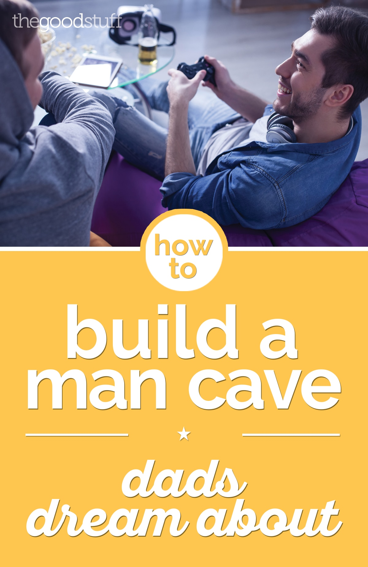 How to Build a Man Cave Dads Dream About | thegoodstuff